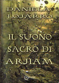 """Il Rifugio degli Elfi: Recensione Libro """"Il Suono Sacro di Arjiam"""""""