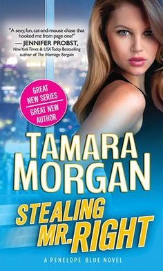 Stealing Mr. Right  by Tamara Morgan  Series: Penelope Blue #1  Published by: Sourcebooks on March 7, 2017  Genres: Contemporary Romance
