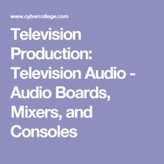 Television Production: Television Audio - Audio Boards, Mixers, and Consoles