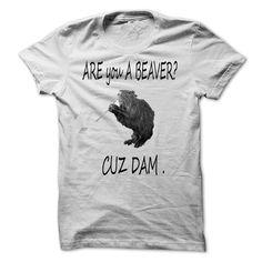 (Tshirt Design) are you a beaver? cuz dam [Tshirt Sunfrog] Hoodies, Funny Tee Shirts