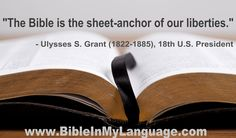 """The Bible is the sheet-anchor of our liberties.""  Ulysses S. Grant (1822-1885), 18th U.S. President"