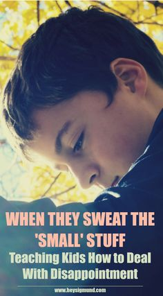 When They Sweat the 'Small' Stuff – Teaching Kids How to Deal With Disappointment (by Jane Rogers)