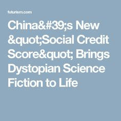 "China's New ""Social Credit Score"" Brings Dystopian Science Fiction to Life"