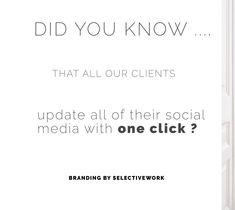 Did you know that . all our clients update all of their social media with one click ?