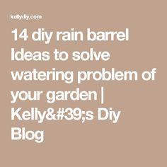 14 diy rain barrel Ideas to solve watering problem of your garden | Kelly's Diy Blog