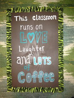 Made me a sign for my classroom inspired by Mrs.Lindsay Hitt's acknowledgment of her Starbucks dependence;)
