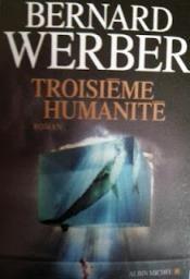 Critiques, citations, extraits de Troisième Humanité de Bernard Werber. Au risque de me faire incendier dès mon premier commentaire, ma critiq...