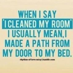 "Teenagers.... This is so my 15 year old.  It drives my hubby nuts, but I remember ""cleaning"" my 1/2 of the room the same way when I was a teenager."