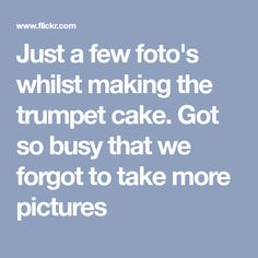 Just a few foto's whilst making the trumpet cake. Got so busy that we forgot to take more pictures