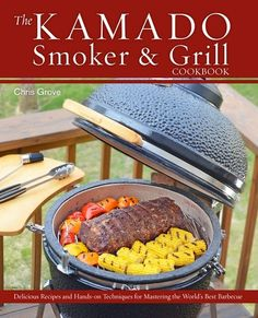Chris Grove's new Bible for the Kamado grill covers virtually every method, technique, and trick these cookers are capable of.