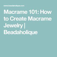 Macrame 101: How to Create Macrame Jewelry | Beadaholique