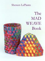 MAD WEAVE - THE MAD WEAVE BOOK  by Shereen LaPlantz