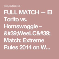FULL MATCH — El Torito vs. Hornswoggle – 'WeeLC' Match: Extreme Rules 2014 on WWE Network - YouTube