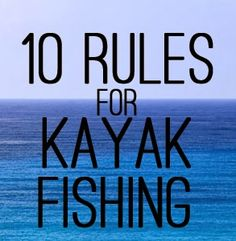 10 Rules for Kayak Fishing Posted by Chris Payne Labels: 10 rules for kayak fishing, advice, Chris Payne, have fun, kayak fishing, paynespad...