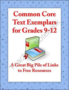 Common Core Text Exemplars for Grades 9-12 - Links to Free Works from Christopher Mitchell on TeachersNotebook.com -  (10 pages)  - This document contains URLs to several (but not all) free and legal CCSS text exemplars for grades 9-12, as listed in Appendix B: Text Exemplars and Sample Performance Tasks. These works are provided for educational purposes by the respective websites.