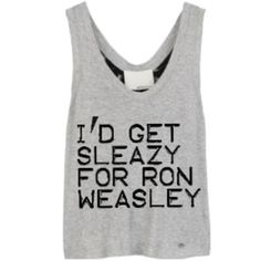 ♥ I'D GET SLEAZY FOR RON WEASLY ♥