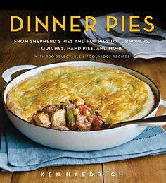 Dinner Pies: From Shepherd's Pies and Pot Pies to Tarts, Turnovers, Quiches, Hand Pies, and More, with 100 Delectable and Foolproof Recipes by Ken Haedrich http://www.amazon.com/dp/1558328513/ref=cm_sw_r_pi_dp_aMiPwb0KB810G