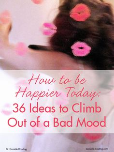 How to be Happier Today: 36 Ideas to Climb Out of a Bad Mood   Danielle Dowling
