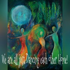 We are all just Dancing each other Home! ༺♡༻ WILD WOMAN SISTERHOODॐ #WildWomanSisterhoodॐ #danceyourprayers #wehavecome