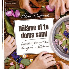 Thomas, A.: Děláme si to doma sami 1 (s podpisem a dárkovým kuponem Homemade Cosmetics, Zero Waste, The 100, Essentials, Blog, Hobbies, Homemade Beauty Products