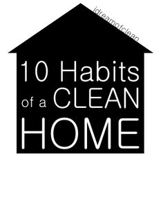 ^ 10 EASY Habits of a Clean Home ~ Shine your sink before you go to bed. Wash 1 load of laundry daily. Process mail immediately. Create a command center. Throw away trash. Pick up around house nightly. Create a cleaning schedule. Become a Minimalist. Work on projects in steps. Have a Junk drawer. I've adopted 7 out of 10 to do each day and am working on the rest.