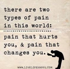 There are two types of pain in this world pain that hurts you & pain that changes you | Anonymous ART of Revolution