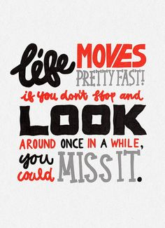 one of my favorite movies and favorite quotes.  ferris bueller, you're my hero.