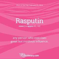 Dictionary.com's Word of the Day - Rasputin - any person who exercises great but insidious influence.