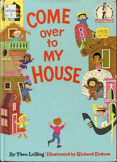 Come Over to My House, 1966  - by Richard Erdoes (author, illustrator, and anthropologist) and Theo LeSieg (Theodore Geisel/Dr. Seuss's nom de plume for books he wrote but did not illustrate). Rare - a great big thank you to the kind soul who posted the entire book on Flickr!