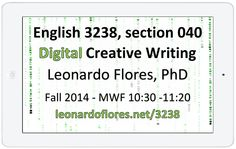 Welcome to the official site for English 3238, section 040, a section to be taught by Leonardo Flores this Fall 2014 with a special theme: Digital Creative Writing. Digital Creative Writing explores how digital technologies and contexts shape poiesis, in other words, how our creativity can be shaped by the …