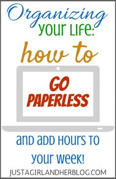 Learn how to go paperless, add more time to your week, and organize your life!| Just a Girl and Her Blog