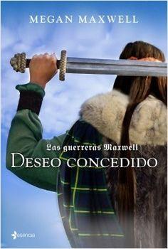 Las guerreras Maxwell. Deseo concedido, de Megan Maxwell. PRIMER VOLUMEN DE LA SERIE LAS GUERRERAS MAXWELL