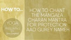 How to chant the Mangala Charan Mantra for Protection : Aad Gurey Nameh