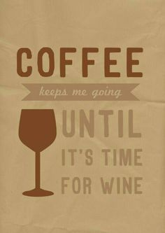 Coffee and Wine. Yes this is me