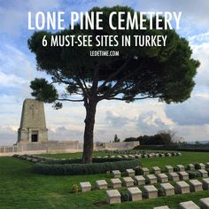 A cemetery dedicated to the nearly 5,000 Australian and New Zealand soldiers lost during the WWI campaign to take control of Turkey's strategic waterways. The eponymous lone pine was obliterated during the fighting. The current evergreen sentinel was planted in the 1920s. ledetime.com