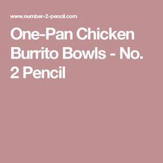 One-Pan Chicken Burrito Bowls - No. 2 Pencil
