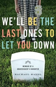 Non-fiction, growing up in Waseca among the cemeteries We'll Be the Last Ones to Let You Down: Memoir of a Gravedigger's Daughter by Rachael Hanel Up Book, Love Book, This Book, Book Nerd, Free Books, Good Books, Books To Read, Reading Lists, Book Lists