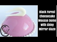 Black Forest Cheesecake Mousse Dome with Shiny Mirror Glaze by Cupcake Savvy's Kitchen - YouTube