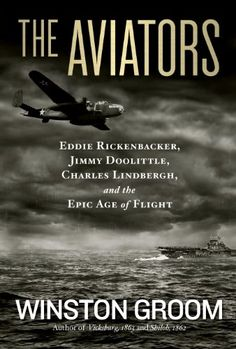 The Aviators: Eddie Rickenbacker, Jimmy Doolittle, Charles Lindbergh, and the Epic Age of Flight by Winston Groom http://www.amazon.com/dp/B00CQZ5M5K/ref=cm_sw_r_pi_dp_YPcmwb0JAFZP4