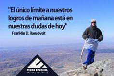 """""""El único límite a nuestros logros de mañana está en nuestras dudas de hoy"""" Franklin D. Roosevelt - Ferro Ezequiel - Pasión sin límites."""