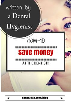 How to save money at the dentist!  A few excellent tips - written by someone who works in a dental office!