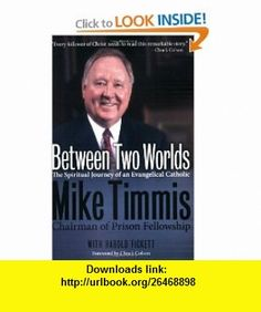 Between Two Worlds The Spiritual Journey of an Evangelical Catholic (9781600062483) Harold Fickett, Mike Timmis , ISBN-10: 1600062482  , ISBN-13: 978-1600062483 ,  , tutorials , pdf , ebook , torrent , downloads , rapidshare , filesonic , hotfile , megaupload , fileserve