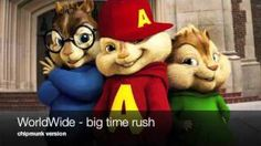 Big Time Rush - WORLDWIDE - Official Chipmunk Version - YouTube