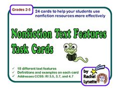 Use these 24 Nonfiction Text Feature Task Cards as a supplemental activity to increase your students' understanding and to help them to use nonfiction resources more effectively. Each of these 24 cards includes a nonfiction text feature term, a short definition, and a writing task. The cards are correlated with RI 3.5, 3.7, and 4.7 Common Core Standards.