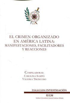 El Crimen organizado en América Latina : manifestaciones, facilitadores y reacciones