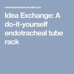 Idea Exchange: A do-it-yourself endotracheal tube rack