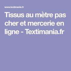 Tissus au mètre pas cher et mercerie en ligne - Textimania.fr