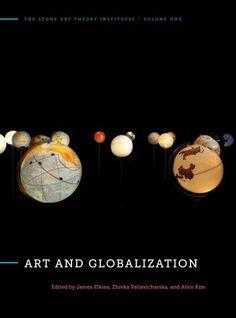 Art and globalization / edited by James Elkins, Zhivka Valiavicharska, and Alice Kim.