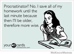life of a skilled procrastinator.