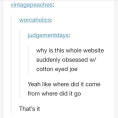 Cotton-eyed Joe. #tumblrfunnies #tumblr #funny